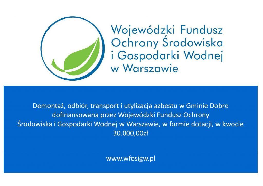 Napis: Demontaż, odbiór, transport i utylizacja azbestu w Gminie Dobre dofinansowana przez Wojewódzki Fundusz Ochrony Środowiska i Gospodarki Wodnej w Warszawie, w formie dotacji, w kwocie 30.000,00zł